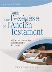 Matthieu Richelle - Guide pour l'exégèse de l'Ancien Testament - Méthodes, exemples et instruments de travail.