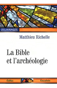 Matthieu Richelle - La Bible et l'archéologie.