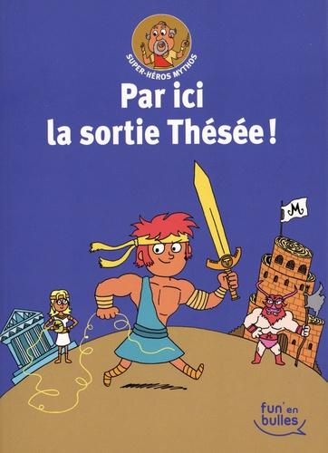 Super-Héros Mythos Tome 3 Par ici la sortie, Thésée !