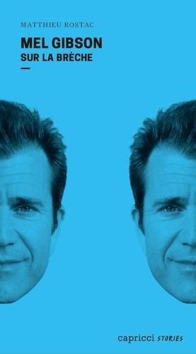 Matthieu Rostac - Mel Gibson - Sur la brèche.