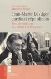 Matthieu Rougé - Jean Marie Lustiger, Cardinal Républicain.