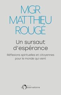 Matthieu Rougé - Un sursaut d'espérance - Réflexions spirituelles et citoyennes pour le monde qui vient.