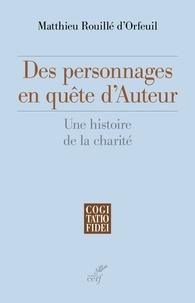 Matthieu Rouillé d'Orfeuil et Matthieu Rouillé d'Orfeuil - Des personnages en quête d'Auteur - Une histoire de la charité.