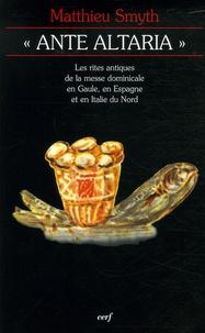 """Matthieu Smyth - """"Ante altaria"""" - Les rites antiques de la messe dominicale en Gaule, en Espagne et en Italie du Nord."""