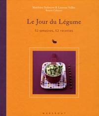 Matthieu Soliveres et Laurent Vallée - Le Jour du Légume - 52 semaines, 52 recettes.