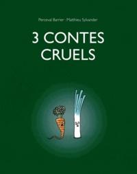 Matthieu Sylvander et Perceval Barrier - 3 contes cruels.
