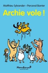 Matthieu Sylvander et Perceval Barrier - Archie  : Archie vole !.