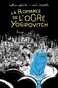 Matthieu Sylvander et Anaïs Vaugelade - La romance de l'ogre Yosipovitch.