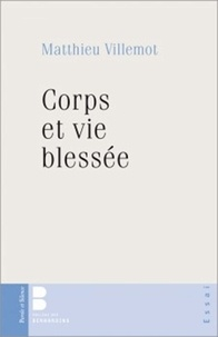 Matthieu Villemot - Corps et vie blessée.