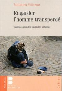 Matthieu Villemot - Regarder l'homme transpercé - Quelques grandes pauvretés urbaines.