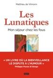 Matthieu Vilmorin - Les lunatiques, mon séjour chez les fous.