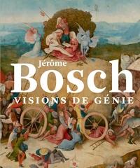 Matthijs Ilsink et Jos Koldeweij - Jérôme Bosch, visions de génie.