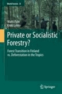 Matti Palo et Erkki Lehto - Private or Socialistic Forestry? - Forest Transition in Finland vs. Deforestation in the Tropics.