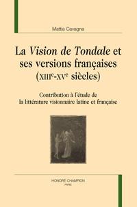 Mattia Cavagna - La Vision de Tondale et ses versions françaises (XIIIe-XVe siècles) - Contribution à l'étude de la littérature visionnaire latine et française.