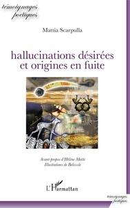 Mattia Scarpulla - Hallucinations désirées et origines en fuite.