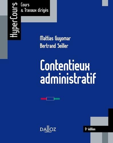 Mattias Guyomar et Bertrand Seiller - Contentieux administratif - 5e éd..