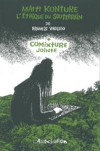 Mattt Konture - Comixture jointe - Avec le film L'éthique du souterrain. 1 Cédérom