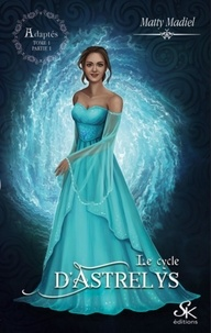 Matty Madiel - Le cycle d'Astrelys Tome 1 : Adaptés.