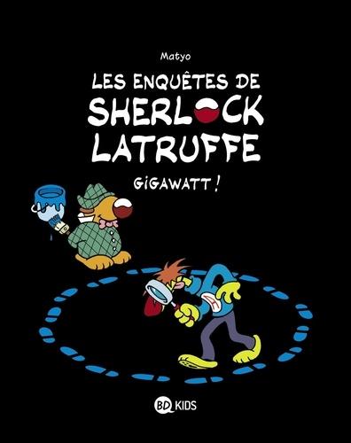 Les enquêtes de Sherlock Latruffe Tome 1 Gigawatt