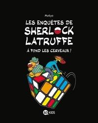 Matyo - Les enquêtes de Sherlock Latruffe Tome 4 : A fond les cervaux !.