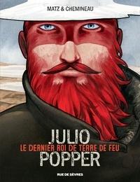Matz et Léonard Chemineau - Julio Popper, le dernier roi de Terre de Feu.