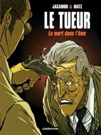 Matz et Luc Jacamon - Le Tueur Tome 5 : La mort dans l'âme.