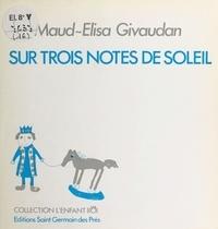Maud-Élisa Givaudan et Anne Terriou - Sur trois notes de soleil.