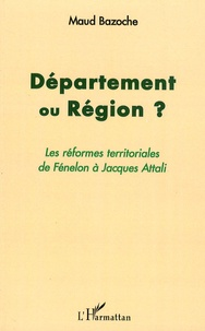 Département ou région ? - Les réformes territoriales de Fénelon à Jacques Attali.pdf
