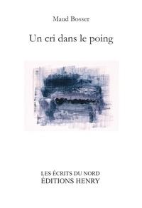 Maud Bosser - Un cri dans le poing - Prix des Trouvères 2019 Grand Prix de Poésie de la Ville du Touquet.