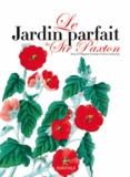Maud Brunaud - Le jardin parfait de Sir Paxton - D'après le magazine botanique de Paxton 1834-1849.