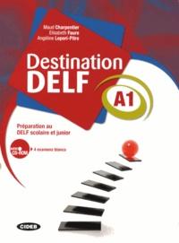 Maud Charpentier et Elisabeth Faure - Destination DELF A1 - Préparation au DELF scolaire et junior. 1 Cédérom