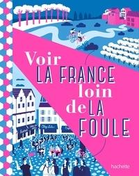 Maud Coillard-Simon et Paul Engel - Voir la France loin de la foule.