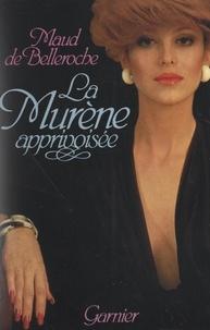 Maud de Belleroche - La murène apprivoisée.
