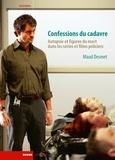 Maud Desmet - Confessions du cadavre - Autopsie et figures du mort dans les séries et films policiers.