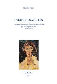 Maud Dubois - L'oeuvre sans fin - Réception des romans de Monique Saint-Hélier par la critique française (1932-1955).