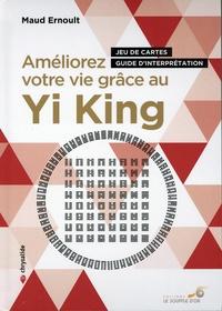 Maud Ernoult - Améliorer votre vie grâce au Yi King - Jeu de cartes et guide d'interprétation. Avec un jeu de cartes.
