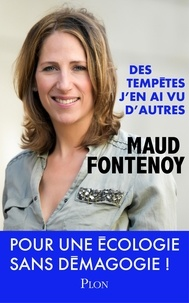 Maud Fontenoy - Des tempêtes, j'en ai vu d'autres - Pour une écologie sans démagogie !.