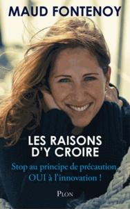 Maud Fontenoy - Les raisons d'y croire - Stop au principe de précaution, oui à l'innovation !.