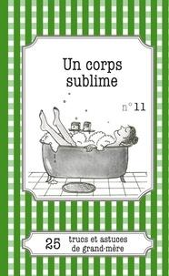 Maud Gaudin et Julie Oldenhove - Un corps sublime - 25 trucs et astuces de grand-mère.