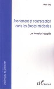 Maud Gelly - Avortement et contraception dans les études médicales - Une formation inadaptée.
