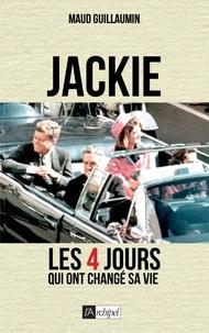 Maud Guillaumin - Jackie, les 4 jours qui ont changé sa vie.