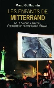 Maud Guillaumin - Les Enfants de Mitterrand - De la gauche à Sarkozy, l'itinéraire de Georges-Marc Benamou.