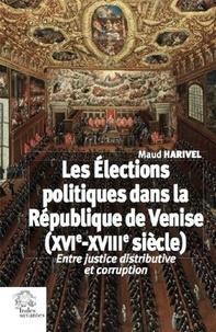 Maud Harivel - Les élections politiques dans la République de Venise (XVIe-XVIIIe siècle) - Entre justice distributive et corruption.