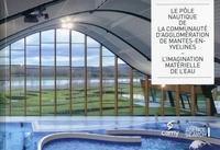 Maud Leonhardt Santini - Le pôle nautique de la communauté d'agglomération de Mantes-en-Yvelines - L'imagination matérielle de l'eau.