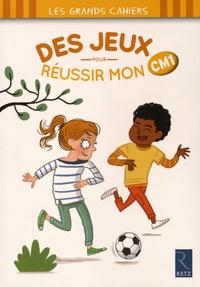 Maud Letellier et Céline Monchoux - Des jeux pour réussir mon CM1.