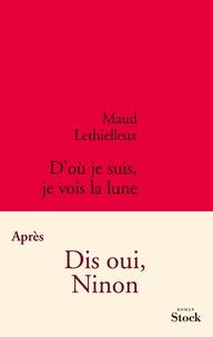 Maud Lethielleux - D'où je suis, je vois la lune.
