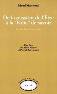 Maud Mannoni - De la passion de l'être à la folie de savoir - Freud, les Anglo-Saxons et Lacan.