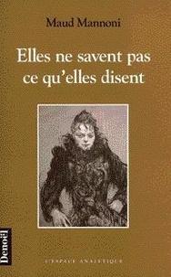Maud Mannoni - Elles ne savent pas ce qu'elles disent.