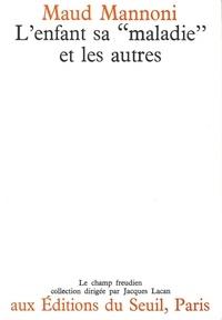 """Maud Mannoni - L'enfant, sa """"maladie"""" et les autres - Le symptôme et la parole."""