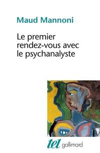 Maud Mannoni - Le Premier rendez-vous avec le psychanalyste.